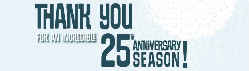 Thank you for an Incredible 25th Anniversary Season